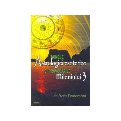 Tainele astrologiei ezoterice si provocarile Mileniului 3