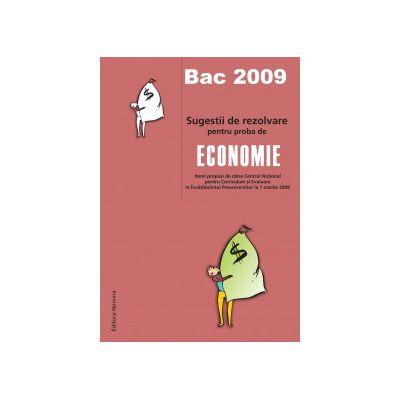 Bac 2009 - Sugestii de rezolvare pentru proba de economie (itemi propusi de catre Centrul National pentru Curriculum si Evaluare in Invatamantul Preuniversitar la 1 martie 2009)