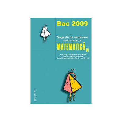 Bac 2009 - Sugestii de rezolvare pentru proba de Matematica M1 (itemi propusi de catre Centrul National pentru Curriculum si Evaluare in Invatamantul Preuniversitar la 1 martie 2009)