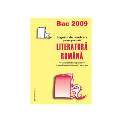 Bac 2009 - Sugestii de rezolvare pentru proba de Literatura Romana (itemi propusi de catre Centrul National pentru Curriculum si Evaluare in Invatamantul Preuniversitar la 1 martie 2009)