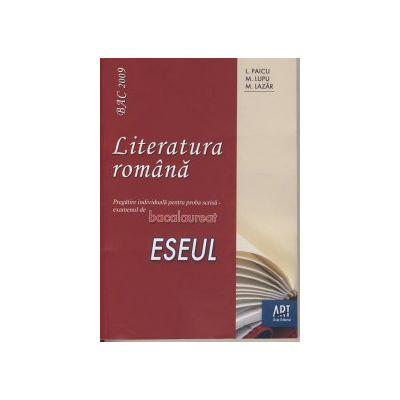Bac 2009. Literatura romana. Pregatire individuala pentru proba scrisa - examenul de bacalaureat ESEUL