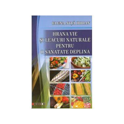 Hrană vie şi leacuri naturale pentru o sănătate deplină