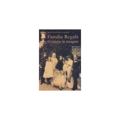 Familia Regala. O istorie in imagini