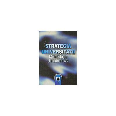Strategia universitatii: metodologie si studii de caz