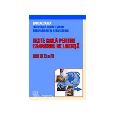Teste grilă pentru examenul de licenta - Anii III Zi şi FR- Economia comertului, turismului si serviciilor