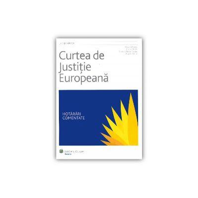Curtea de Justiţie Europeană. Hotărâri comentate