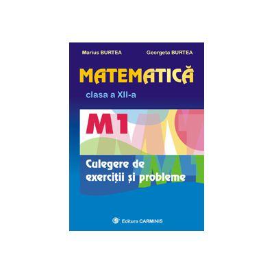 Matematica. M1. Clasa a XII-a. Culegere de exercitii si probleme