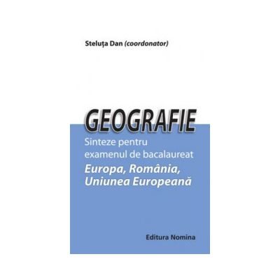 Geografie. Sinteze pentru examenul de bacalaureat - Europa, Romania, Uniunea Europeana