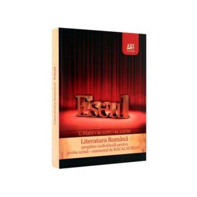 ESEUL. Bacalaureat 2011 - Literatura Romana pregatire individuala pentru proba scrisa, examenul de bacalaureat