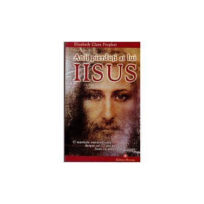 Anii pierduti ai lui Iisus. O marturie extraordinara despre cei 17 ani pe care Iisus i-a petrecut in Orient