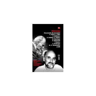 Prigoana. Documente ale procesului C. Noica, C. Pillat, S. Lazarescu, A. Acterian, Vl. Streinu, Al. Paleologu, N. Steinhardt, T. Enescu, S. Al-George, Al. O. Teodoreanu si altii