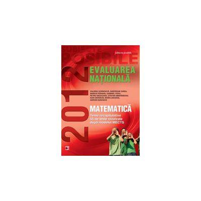MATEMATICA. EVALUAREA NATIONALA 2012. TEME RECAPITULATIVE SI 55 DE TESTE REZOLVATE. CLASA A VIII-A