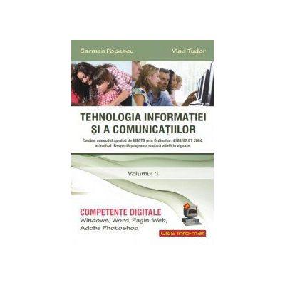 Tehnologia informatiei si a comunicatiilor. Volumul 1
