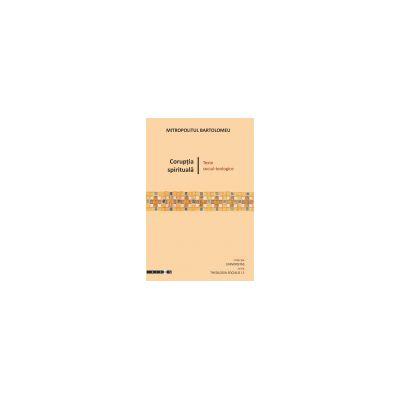 Mitropolitul BARTOLOMEU Corupția spirituală - texte social-teologice