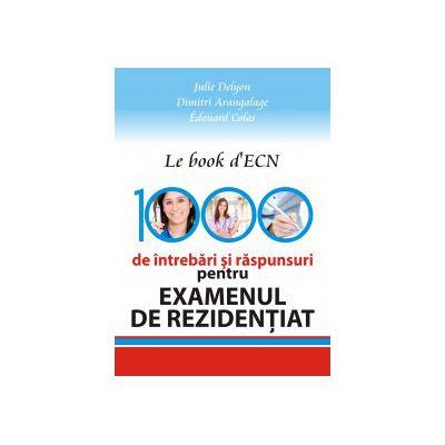 LE BOOK D'ECN. 1000 DE INTREBARI SI RASPUNSURI PENTRU EXAMENUL DE REZIDENTIAT