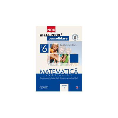 Mate 2012 Consolidare MATEMATICA. ALGEBRA, GEOMETRIE. CLASA A VI-A. PARTEA I