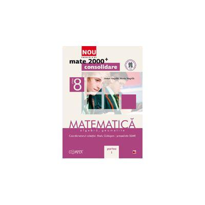 Mate 2012 Consolidare MATEMATICA. ALGEBRA, GEOMETRIE. CLASA A VIII-A. PARTEA I