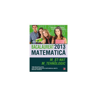 Bacalaureat 2013 matematica. M_st_nat, M_tehnologic