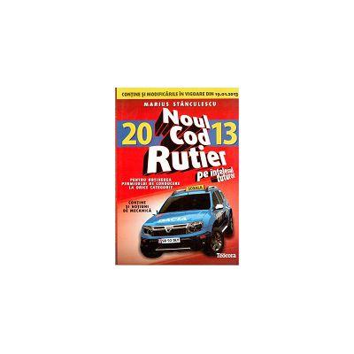 Noul cod rutier pe intelesul tuturor pentru obtinerea permisului de conducere la orice categorie 2013. Contine si modificarile in vigoare din 19.01.2013