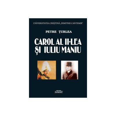 Petre Turlea -Carol al II-lea si Iuliu Maniu