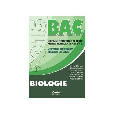 BACALAUREAT 2015 BIOLOGIE - Notiuni teoretice si teste pentru clasele a IX-a si a X-a
