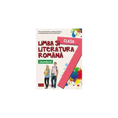 LIMBA SI LITERATURA ROMANA - STANDARD. CLASA A VII-A