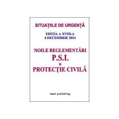 Noile reglementări P.S.I. şi protecţie civilă - editia a XVIII-a - 4 decembrie 2014