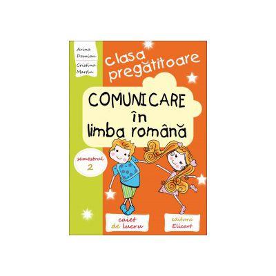 Comunicare în limba română pentru clasa pregătitoare Caiet de lucru. Semestrul 2