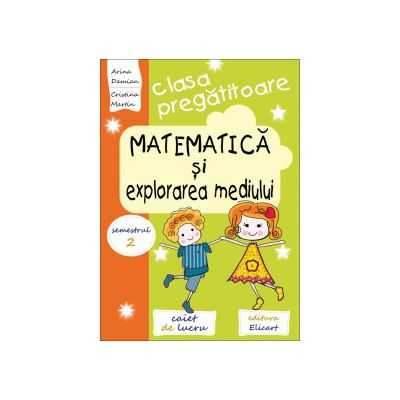Matematica si explorarea mediului pentru clasa pregătitoare Caiet de lucru. Semestrul 2