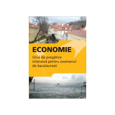 Economie. Ghid de pregatire intensiva pentru examenul de bacalaureat 2015