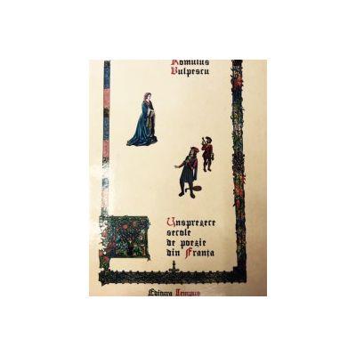 Unsprezece secole de poezie din Franta - Volumul I si Volumul II ( Romulus Vulpescu)