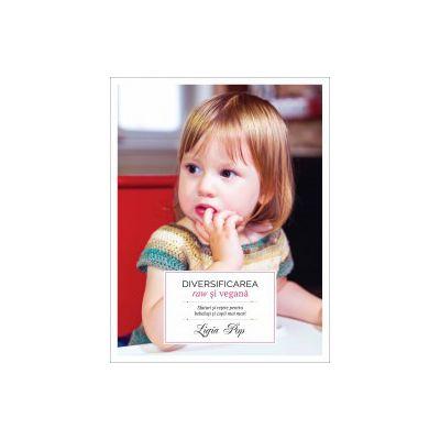 Diversificarea raw și vegană Sfaturi și rețete pentru bebeluși și copii mai mari