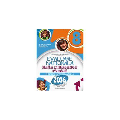 LIMBA SI LITERATURA ROMANA. EVALUARE NATIONALA 2016. 90 DE TESTE, DUPA MODELUL M. E. C. S. CLASA A VIII-A