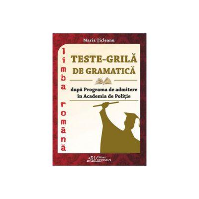 Teste-grila de gramatica dupa programa de admitere in Academia de Politie si in facultatile de drept ( Maria Ticleanu)