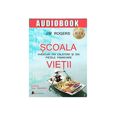 Școala vieții; Aventuri din călătorii și din piețele financiare- carte audio varianta download (MP3 arhivat)