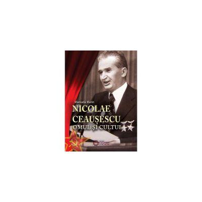 Nicolae Ceausescu- Omul si cultul