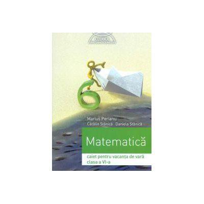 Matematica, clasa a VI-a - Caiet pentru vacanta de vara - 2016