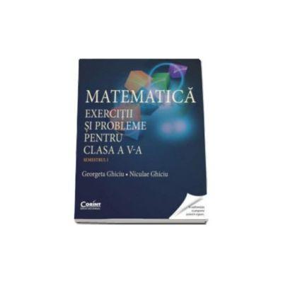 Matematica. Exercitii si probleme pentru clasa a V-a - Semestrul I (Georgeta Ghiciu)