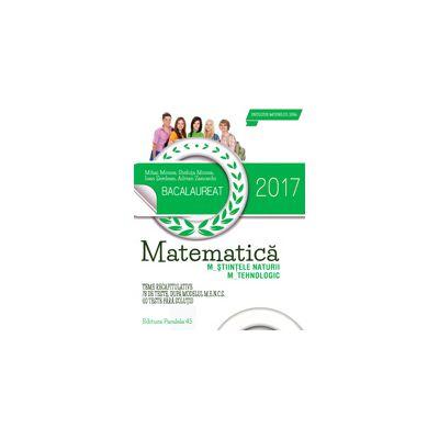 BACALAUREAT 2017. MATEMATICA M_STIINTELE_NATURII, M_TEHNOLOGIC. 78 DE TESTE DUPA MODELUL M. E. N. C. S. (10 TESTE FARA SOLUTII)