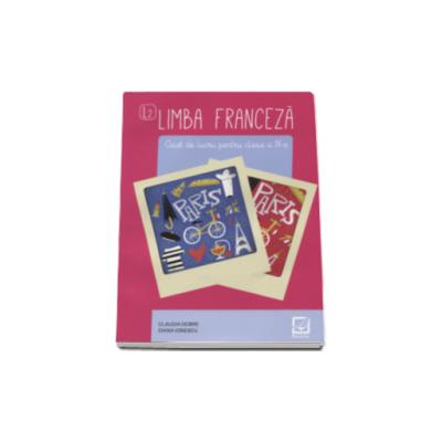 Limba franceza, caiet de lucru pentru clasa a IX-a L2 (Claudia Dobre)