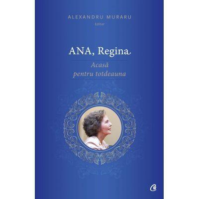 Ana, Regina. Acasa pentru totdeauna