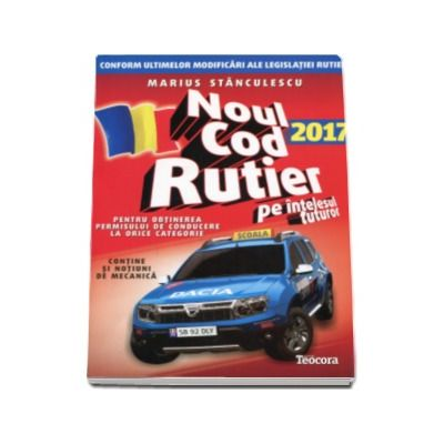 Noul cod rutier 2017 pe intelesul tuturor in vedere obtinerea permisului de conducere auto pentru TOATE CATEGORIILE (Contine notiuni de mecanica)