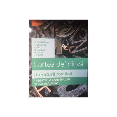 Cartea Definitiva - Literatura romana pregatirea examenului de Bacalaureat 2016