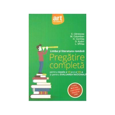 Limba si literatura romana. Pregatire completa pentru clasele a VII-a si a VIII-a si pentru Evaluarea Nationala - 2017