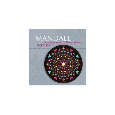 Mandale gotice Armonie prin culori si forme