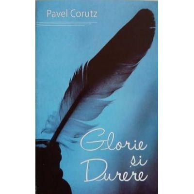 Glorie si durere - Pavel Corut