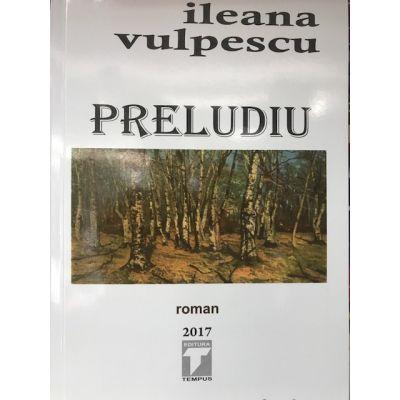 Preludiu: roman - Ileana Vulpescu