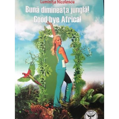 Buna dimineata JUNGLA! Good bay Africa!