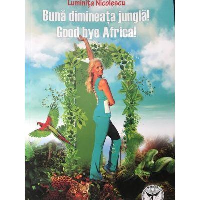 Buna dimineata JUNGLA! Good bay Africa!