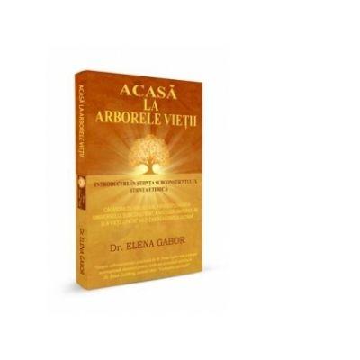 Acasa la Arborele Vietii - Introducere in stiinta subconstientului, stiinta eterica